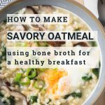 Savory Oatmeal with Bone Broth - Bone Broth Recipe Ideas | The Worktop