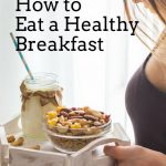 How to Eat a Healthy Breakfast | Tips and Tricks