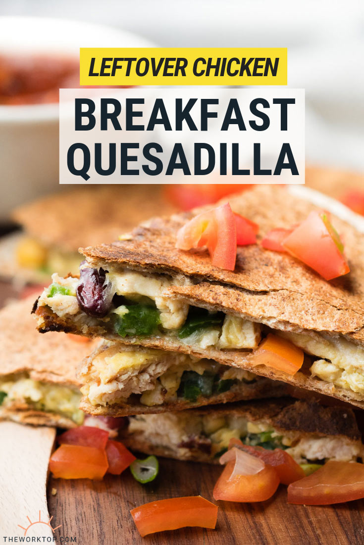 Leftover Chicken Breakfast Quesadilla | The Worktop